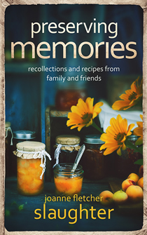 Joanne Slaughter - preserving memories: recollections and recipes and family and friends